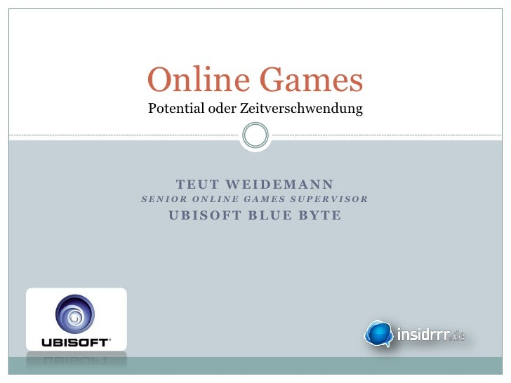 Online GamesPotential oder Zeitverschwendung    TEUT WEIDEMANNSENIOR ONLINE GAMES SUPERVISOR   UBISOFT BLUE BYTE