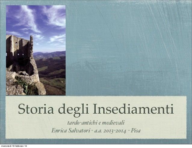 Storia degli Insediamenti tardo-antichi e medievali Enrica Salvatori - a.a. 2013-2014 - Pisa mercoledì 19 febbraio 14