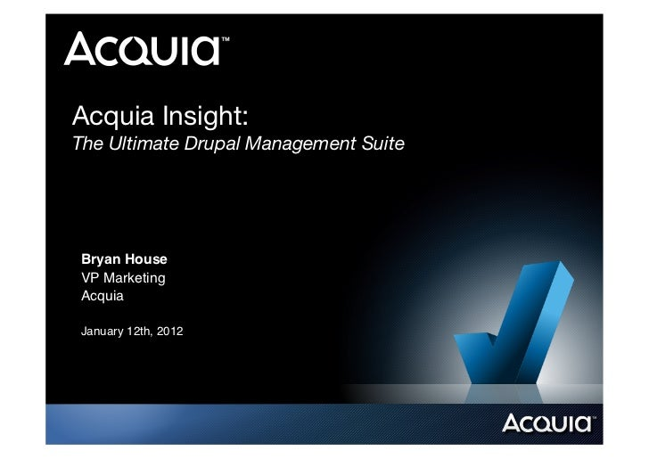 Acquia Insight:!The Ultimate Drupal Management SuiteBryan House!VP Marketing!Acquia!January 12th, 2012!