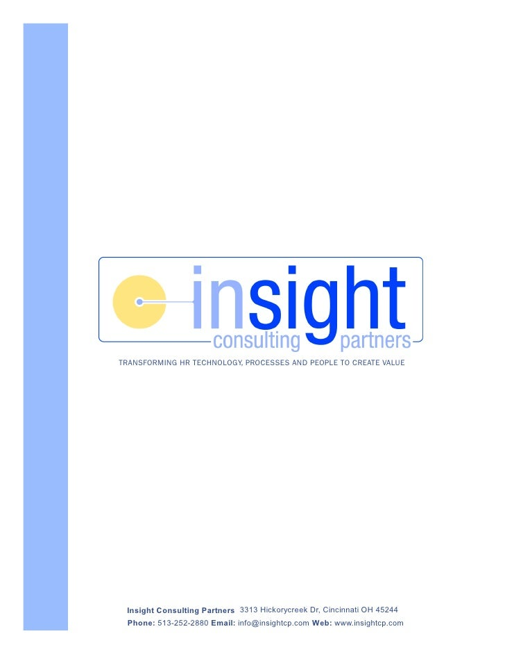 TRANSFORMING HR TECHNOLOGY, PROCESSES AND PEOPLE TO CREATE VALUE      Insight Consulting Partners 3313 Hickorycreek Dr, Ci...