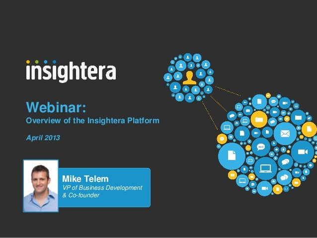 Webinar:Overview of the Insightera PlatformApril 2013             Mike Telem             VP of Business Development       ...