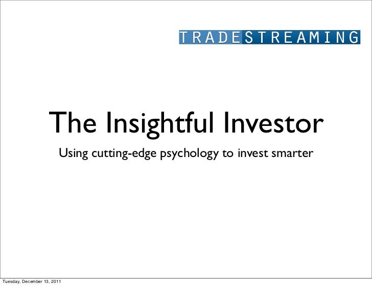 The Insightful Investor                        Using cutting-edge psychology to invest smarterTuesday, December 13, 2011