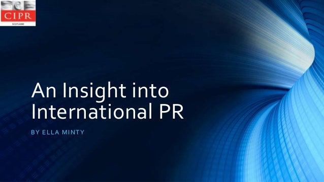 An Insight into International PR B Y E L L A MINT Y