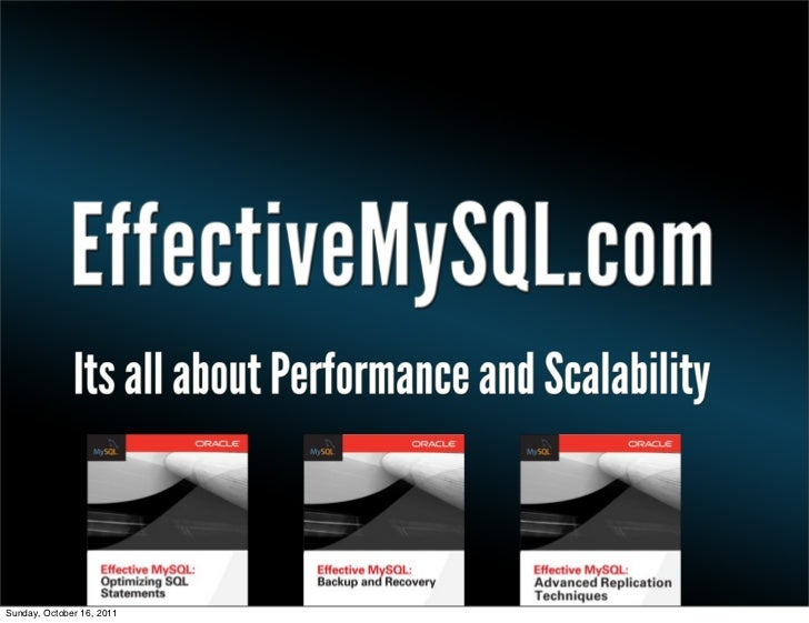 Title                           EffectiveMySQL.com - Its all about Performance and ScalabilitySunday, October 16, 2011
