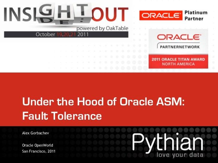 Under the Hood of Oracle ASM:Fault ToleranceAlex GorbachevOracle OpenWorldSan Francisco, 2011