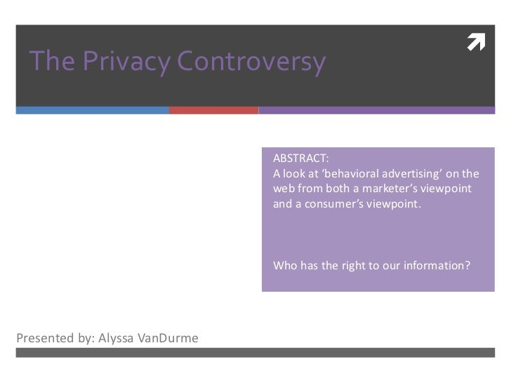 The Privacy Controversy <br />  ABSTRACT:<br />  A look at 'behavioral advertising' on the   <br /> web from both a market...