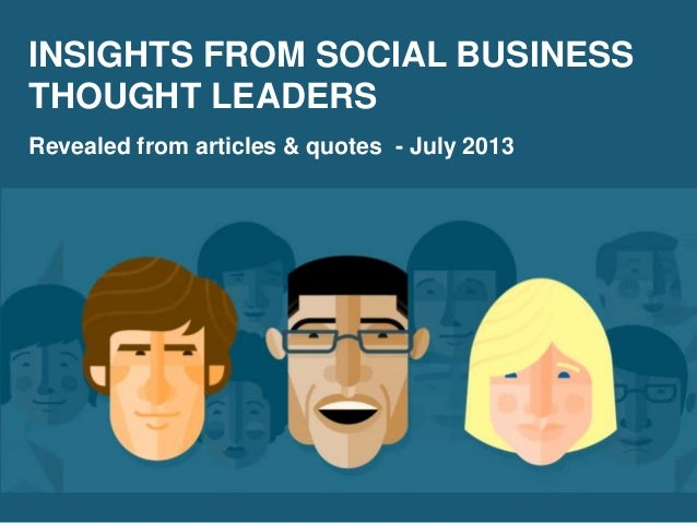 INSIGHTS FROM SOCIAL BUSINESS THOUGHT LEADERS Revealed from articles & quotes - July 2013