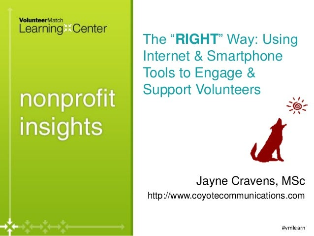 """The """"RIGHT"""" Way: Using Internet & Smartphone Tools to Engage & Support Volunteers  Jayne Cravens, MSc http://www.coyotecom..."""