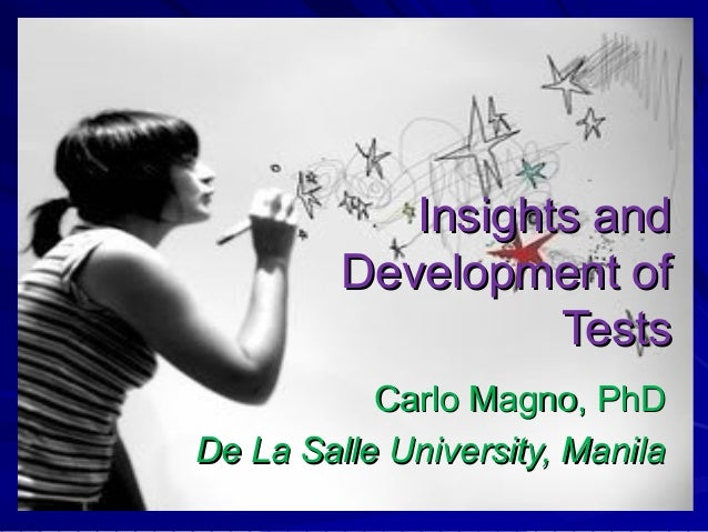 Insights andInsights and Development ofDevelopment of TestsTests Carlo Magno, PhDCarlo Magno, PhD De La Salle University, ...