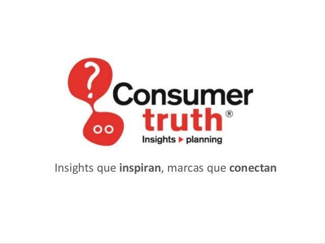Insights que inspiran, marcas que conectan  © Consumer Truth – Consumer Insights & Planning / www.consumer-insights.com.pe