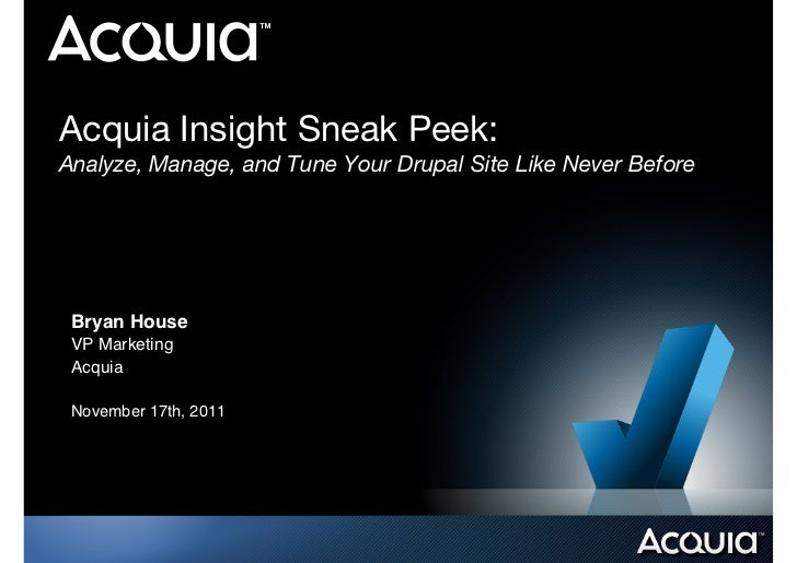 Acquia Insight Sneak Peek:!Analyze, Manage, and Tune Your Drupal Site Like Never Before Bryan House! VP Marketing! Acquia!...