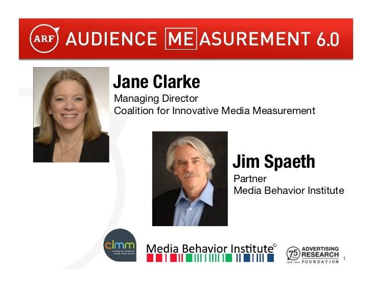 Jane ClarkeManaging DirectorCoalition for Innovative Media Measurement                         Jim Spaeth                 ...