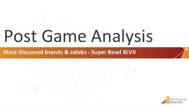 Post	  Game	  Analysis	   Most	  discussed	  brands	  &	  celebs	  -­‐	  Super	  Bowl	  XLVII	  Proprietary	  and	  confide...