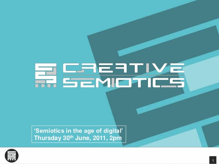 'Semiotics in the age of digital'<br />Thursday 30th June, 2011, 2pm<br />1<br />