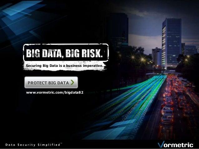 Securing Big Data is a business imperative. PROTECT BIG DATAPROTECT BIG DATA www.vormetric.com/bigdata82