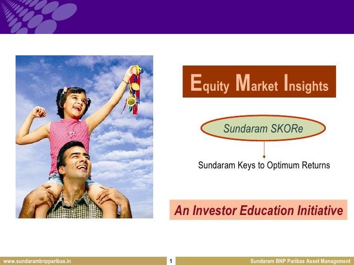 E quity  M arket  I nsights Sundaram SKORe Sundaram Keys to Optimum Returns An Investor Education Initiative