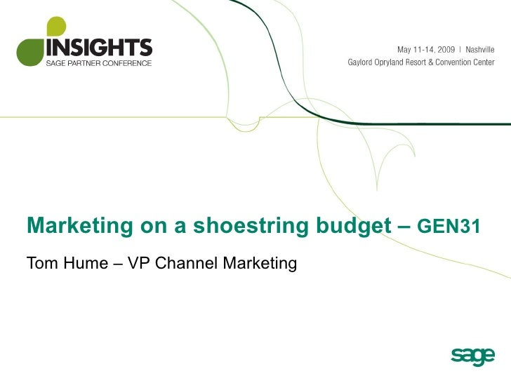 Marketing on a shoestring budget –  GEN31 Tom Hume – VP Channel Marketing