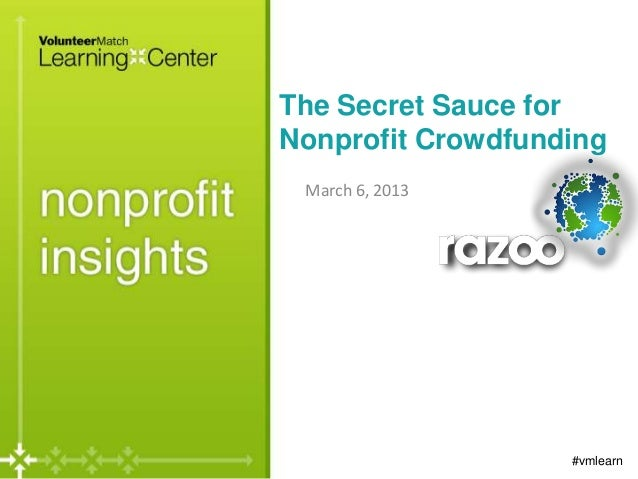 The Secret Sauce forNonprofit Crowdfunding March 6, 2013                   #vmlearn