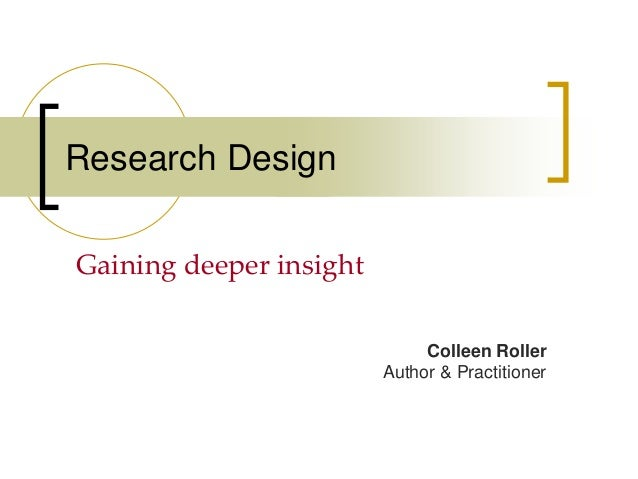 Research Design Gaining deeper insight Colleen Roller Author & Practitioner