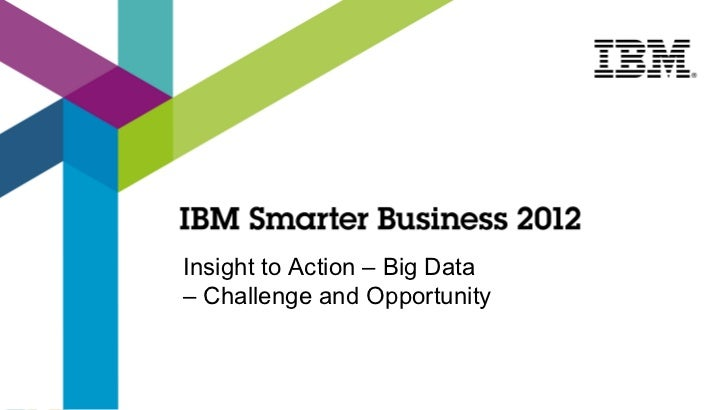 Insight to Action – Big Data– Challenge and Opportunity