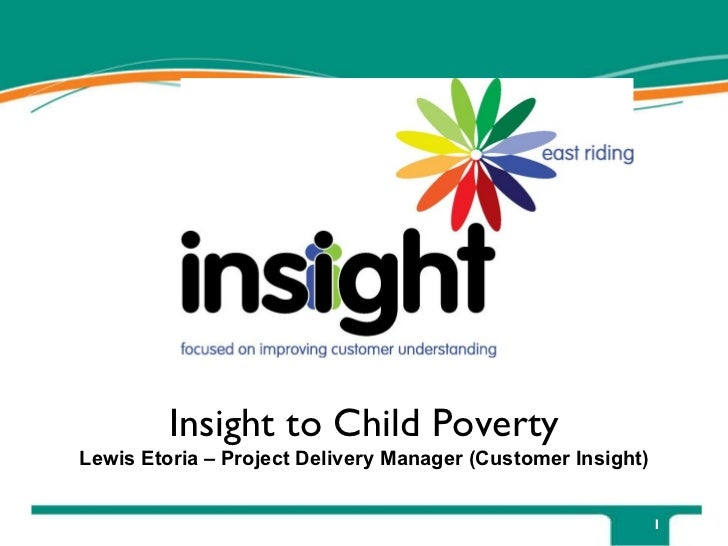 Insight to Child Poverty Lewis Etoria – Project Delivery Manager (Customer Insight)