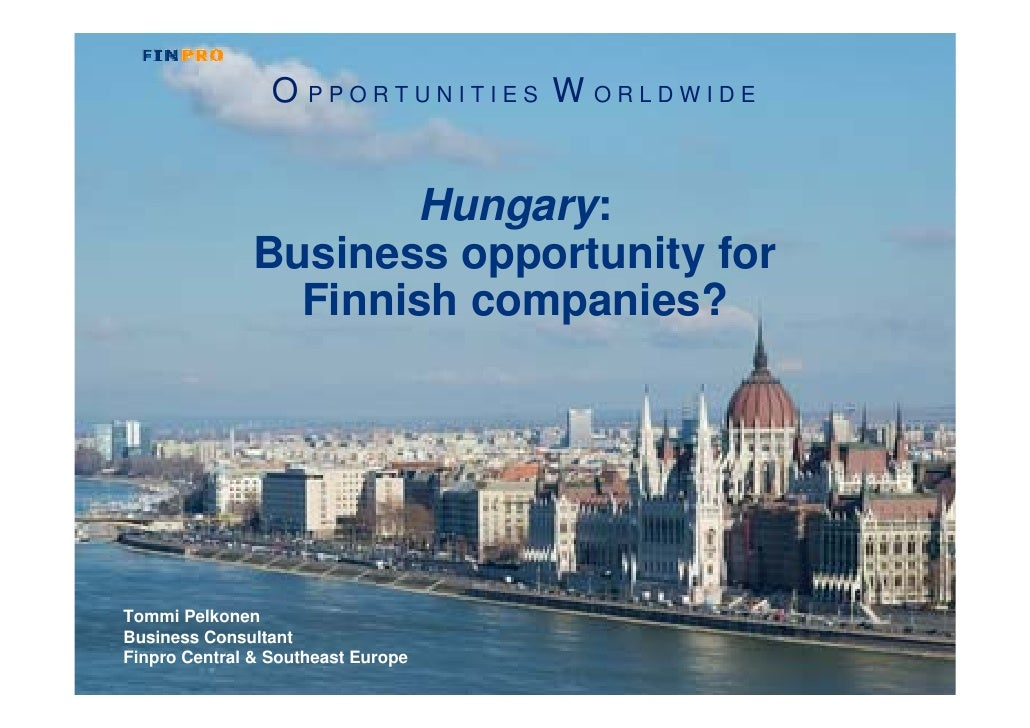 O PPORTUNITIES W ORLDWIDE                         Hungary:                Business opportunity for                  Finnis...