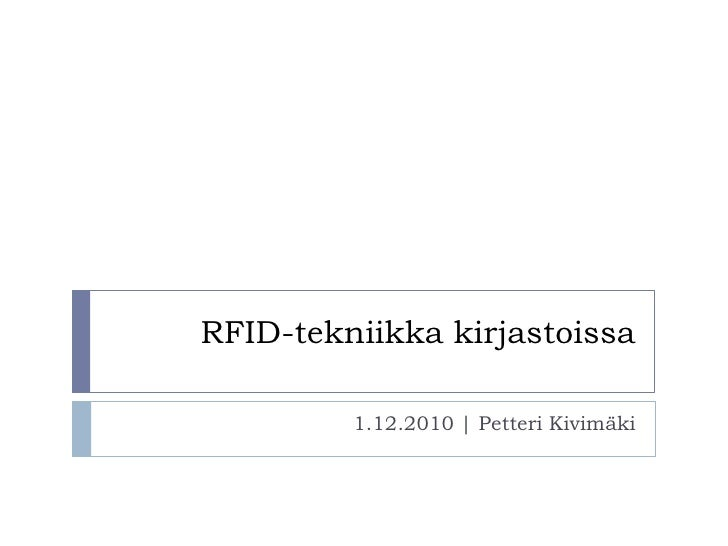 RFID-tekniikka kirjastoissa 1.12.2010 | Petteri Kivimäki