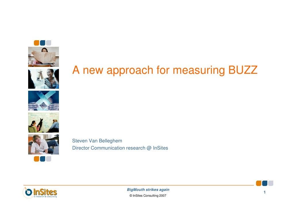 A new approach for measuring BUZZ     Steven Van Belleghem Director Communication research @ InSites                      ...