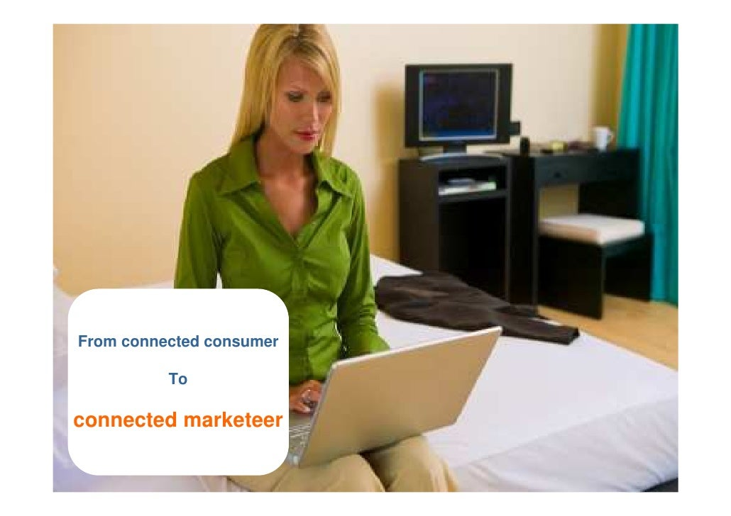 From connected consumer            To  connected marketeer