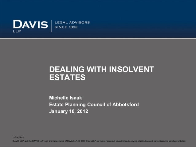 DEALING WITH INSOLVENT                                     ESTATES                                     Michelle Isaak     ...