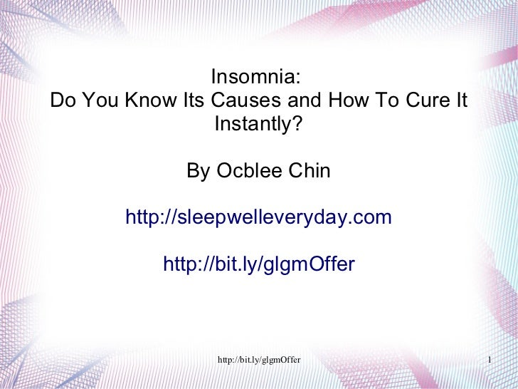 Insomnia:Do You Know Its Causes and How To Cure It                 Instantly?             By Ocblee Chin       http://slee...