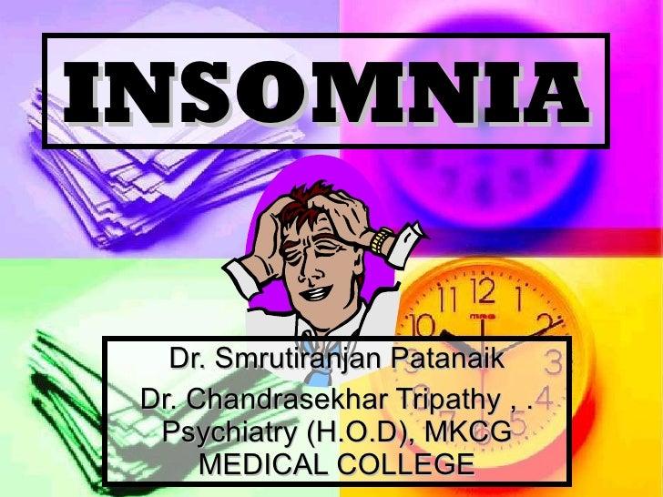 INSOMNIA Dr. Smrutiranjan Patanaik Dr. Chandrasekhar Tripathy , . Psychiatry (H.O.D), MKCG MEDICAL COLLEGE