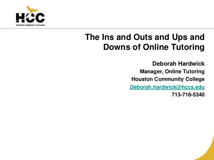 The Ins and Outs and Ups and    Downs of Online Tutoring                  Deborah Hardwick             Manager, Online Tut...