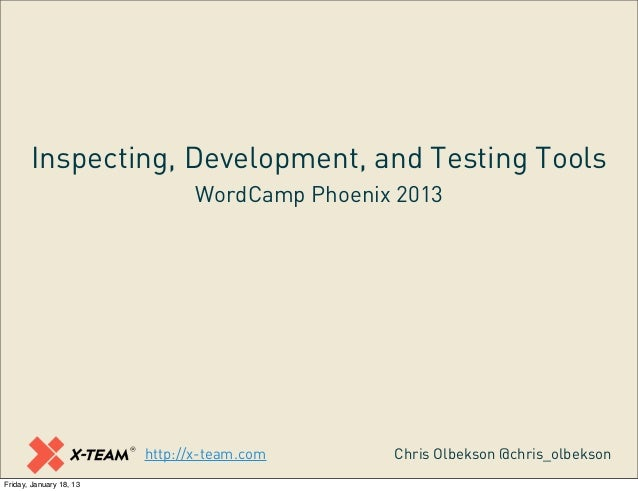 Inspecting, Development, and Testing Tools                                WordCamp Phoenix 2013                         ht...