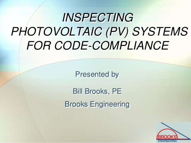 INSPECTING PHOTOVOLTAIC (PV) SYSTEMS FOR CODE-COMPLIANCE INSPECTING PHOTOVOLTAIC (PV) SYSTEMS FOR CODE-COMPLIANCE Presente...