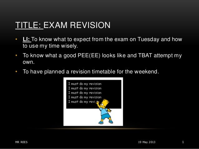 TITLE: EXAM REVISION19 May 2013MR REES 1• LI: To know what to expect from the exam on Tuesday and howto use my time wisely...