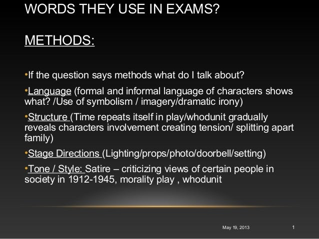 WORDS THEY USE IN EXAMS?METHODS:May 19, 2013 1•If the question says methods what do I talk about?•Language (formal and inf...