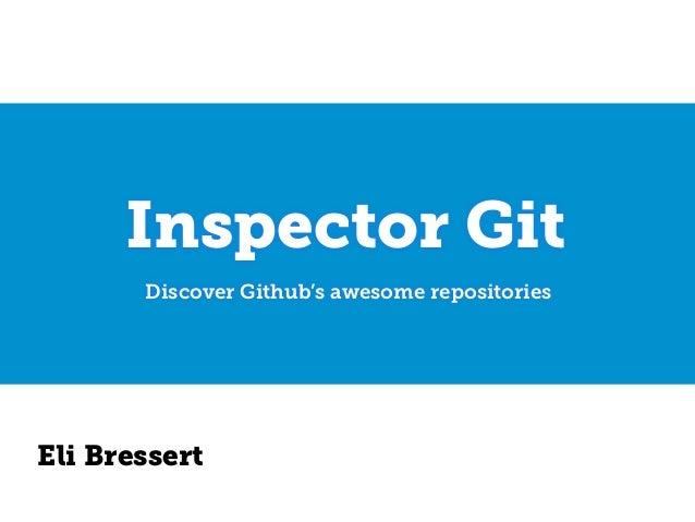 Inspector Git Discover Github's awesome repositories Eli Bressert