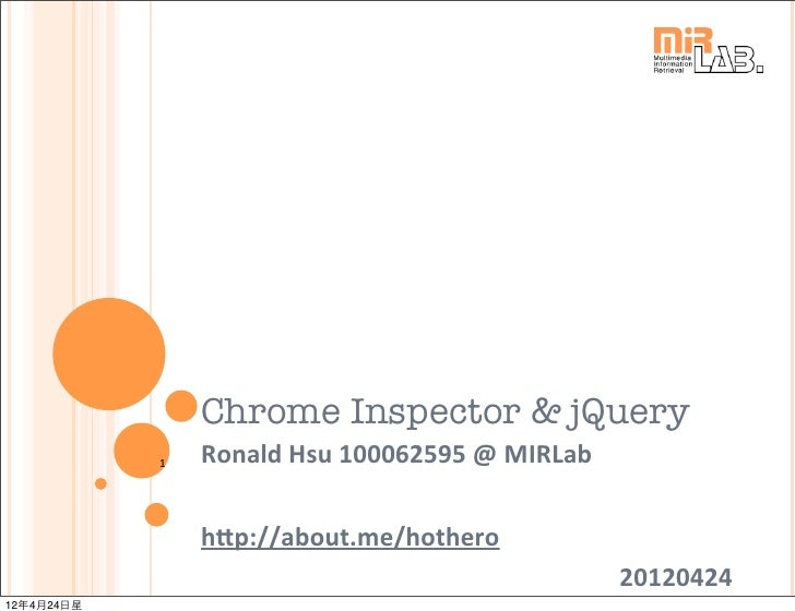 Chrome Inspector & jQuery            1   Ronald Hsu 100062595 @ MIRLab                h7p://about.me/hothero      ...