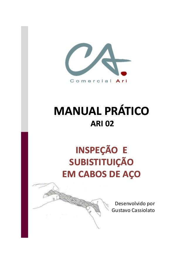 MANUAL PRÁTICO ARI 02 MANUAL PRÁTICO ARI 02 INSPEÇÃO E SUBISTITUIÇÃO EM CABOS DE AÇO INSPEÇÃO E SUBISTITUIÇÃO EM CABOS DE ...