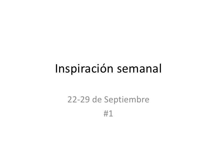 Inspiración semanal<br />22-29 de Septiembre<br />#1<br />