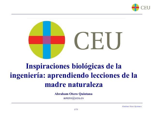 ingeniería: aprendiendo lecciones de la  Abraham Otero Quintana  Inspiraciones biológicas de la  madre naturaleza  Abraham...