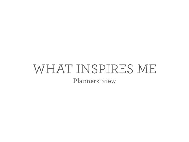 WHAT INSPIRES ME Planners' view