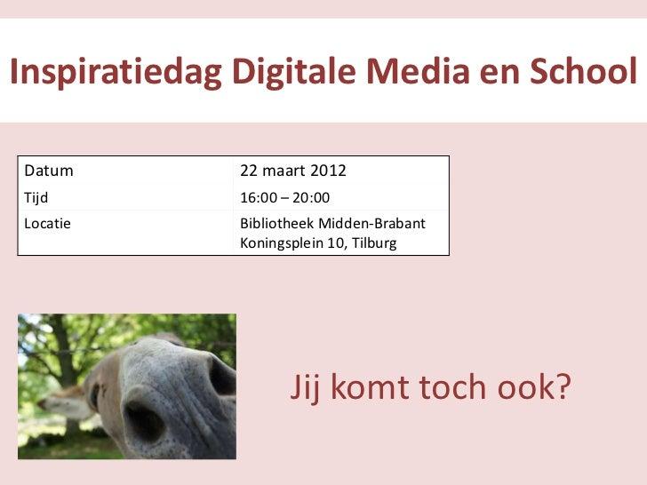 Inspiratiedag Digitale Media en SchoolDatum        22 maart 2012Tijd         16:00 – 20:00Locatie      Bibliotheek Midden-...