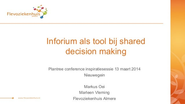 Inforium als tool bij shared decision making Plantree conference inspiratiesessie 13 maart 2014 Nieuwegein Markus Oei Marl...