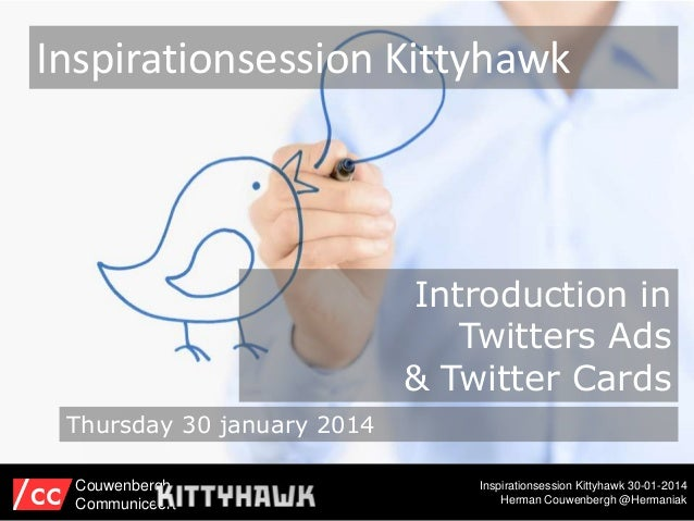 Inspirationsession Kittyhawk  Introduction in Twitters Ads & Twitter Cards Thursday 30 january 2014 Couwenbergh Communicee...