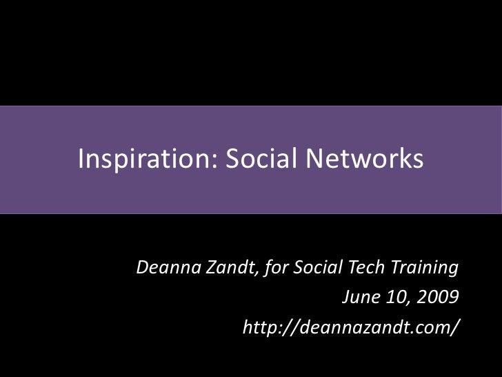 Inspiration: Social Networks       Deanna Zandt, for Social Tech Training                             June 10, 2009       ...