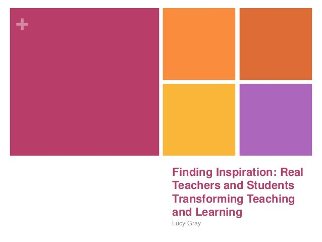 + Finding Inspiration: Real Teachers and Students Transforming Teaching and Learning Lucy Gray