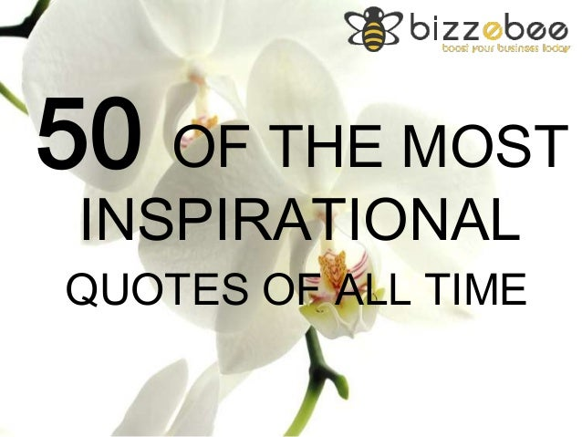 Most Beautiful Quotes Of All Time : 50 Of The Most Inspirational Quotes Of All Time