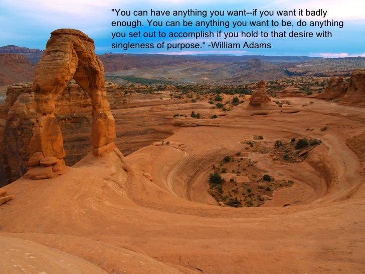 """You can have anything you want--if you want it badly enough. You can be anything you want to be, do anything you set..."